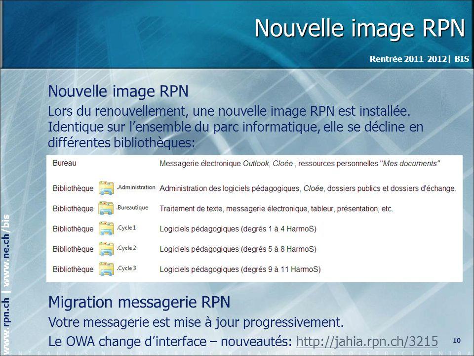 Rentrée 2011-2012| BIS www.rpn.ch | www.ne.ch/bis Nouvelle image RPN 10 Nouvelle image RPN Lors du renouvellement, une nouvelle image RPN est installée.