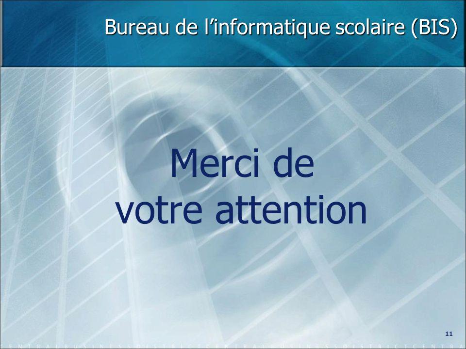 Bureau de linformatique scolaire (BIS) Merci de votre attention 11