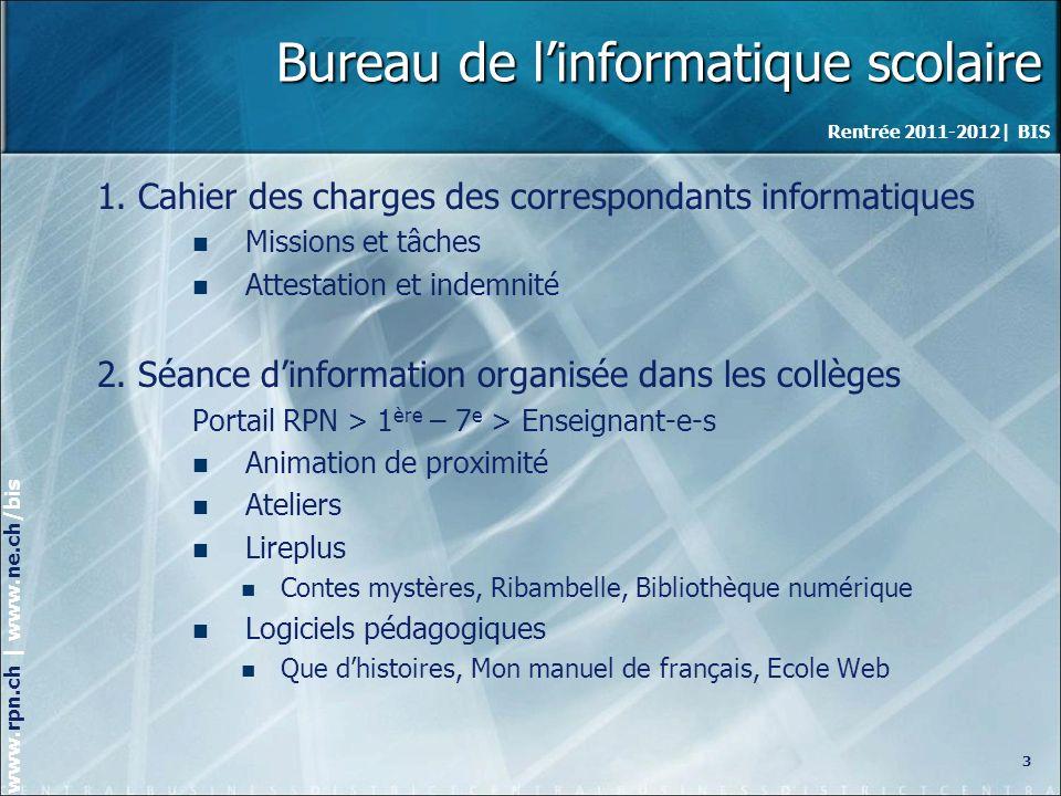 Rentrée 2011-2012| BIS www.rpn.ch | www.ne.ch/bis Bureau de linformatique scolaire 1.
