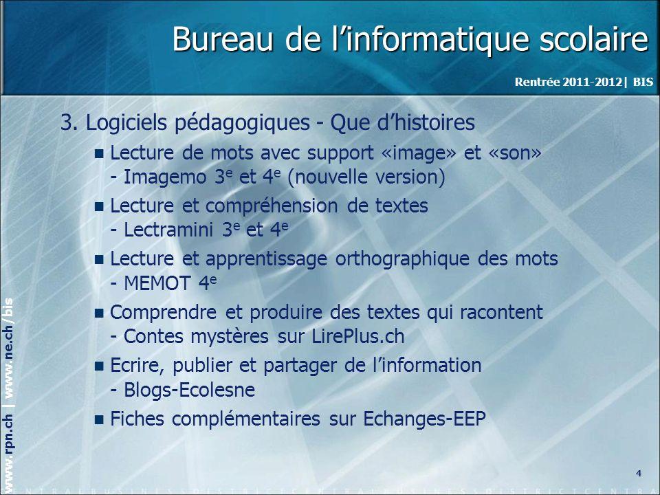 Rentrée 2011-2012| BIS www.rpn.ch | www.ne.ch/bis Bureau de linformatique scolaire 3.