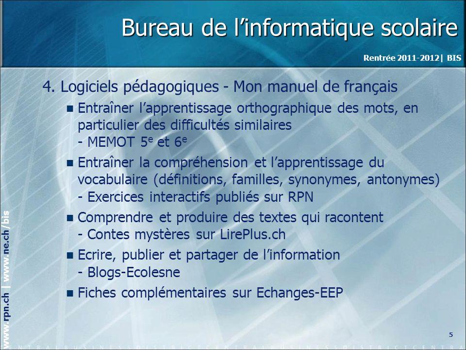 Rentrée 2011-2012| BIS www.rpn.ch | www.ne.ch/bis Bureau de linformatique scolaire 4.