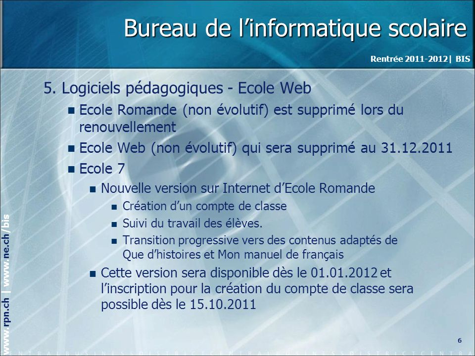 Rentrée 2011-2012| BIS www.rpn.ch | www.ne.ch/bis Bureau de linformatique scolaire 5.