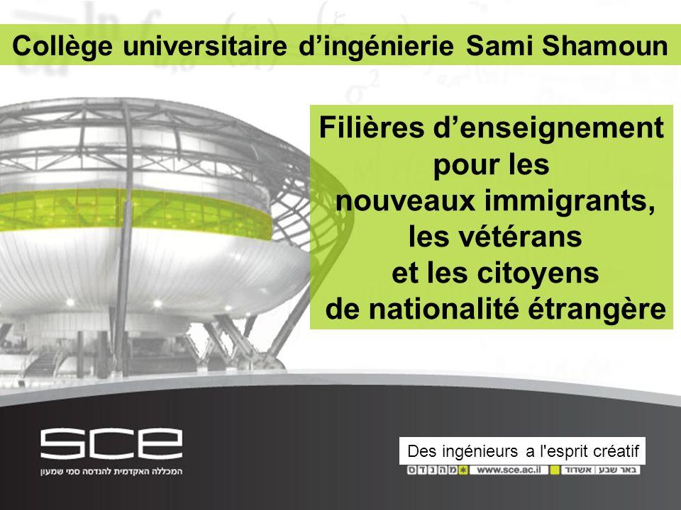 Collège universitaire dingénierie Sami Shamoun Filières denseignement pour les nouveaux immigrants, les vétérans et les citoyens de nationalité étrangère Des ingénieurs a l esprit créatif