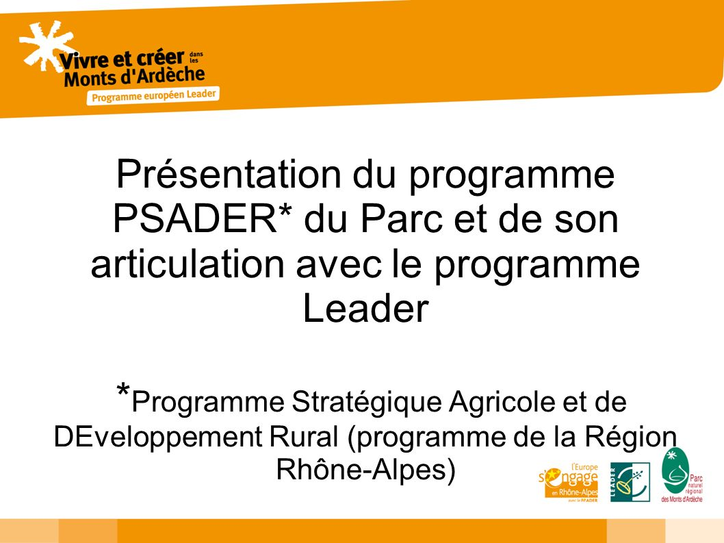 Présentation du programme PSADER* du Parc et de son articulation avec le programme Leader * Programme Stratégique Agricole et de DEveloppement Rural (programme de la Région Rhône-Alpes)