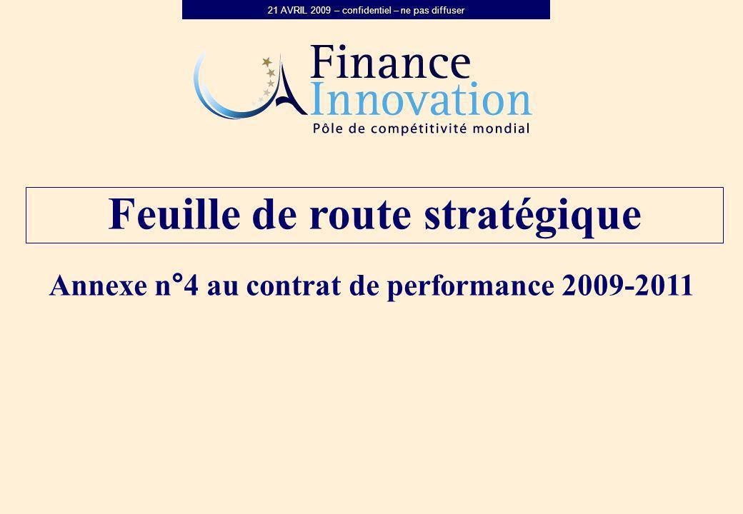 21 AVRIL 2009 – confidentiel – ne pas diffuser Feuille de route stratégique Annexe n°4 au contrat de performance 2009-2011