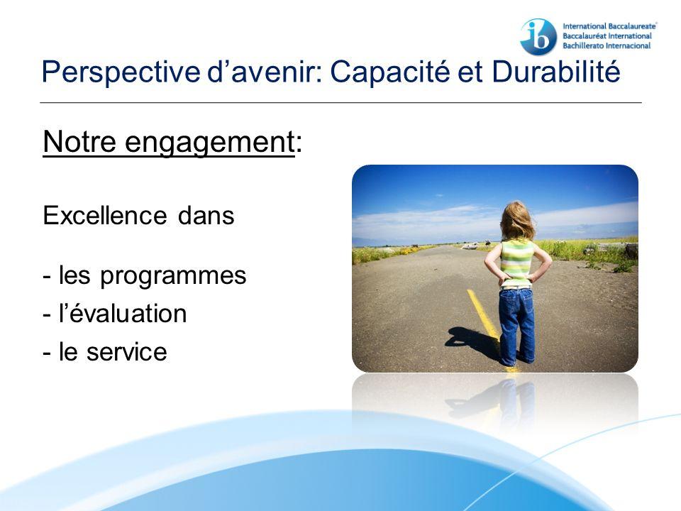 Perspective davenir: Capacité et Durabilité Notre engagement: Excellence dans - les programmes - lévaluation - le service