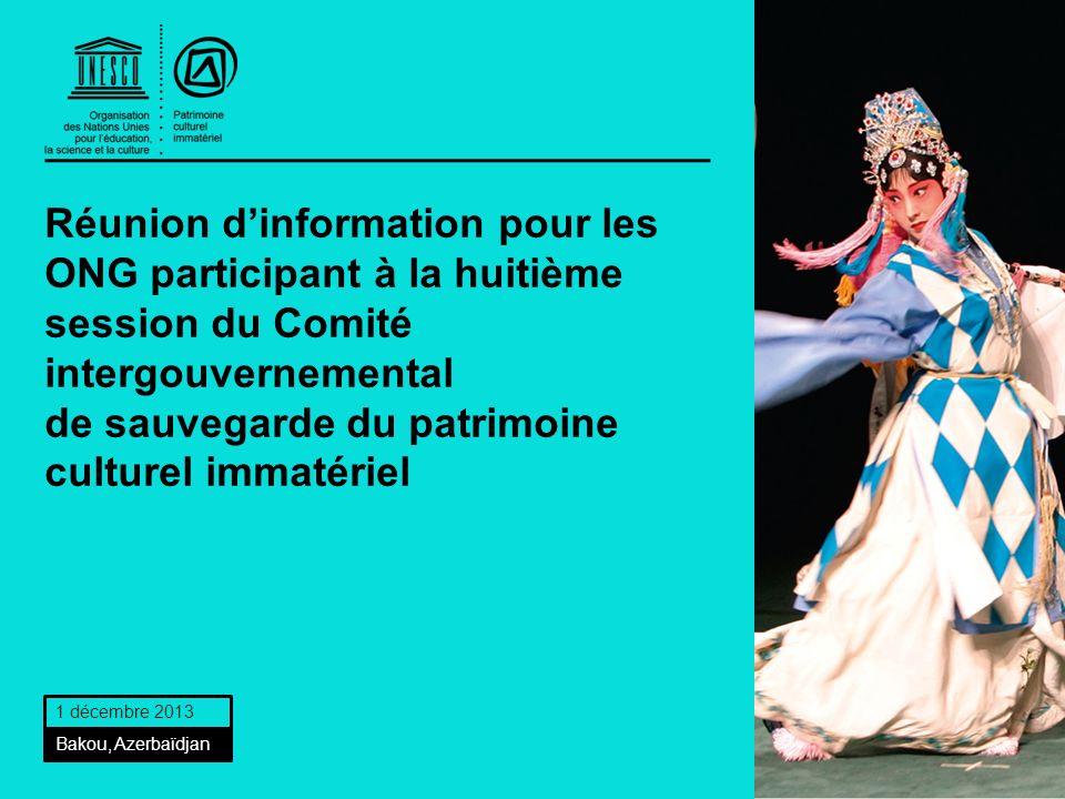 Réunion dinformation pour les ONG participant à la huitième session du Comité intergouvernemental de sauvegarde du patrimoine culturel immatériel 1 décembre 2013 Bakou, Azerbaïdjan