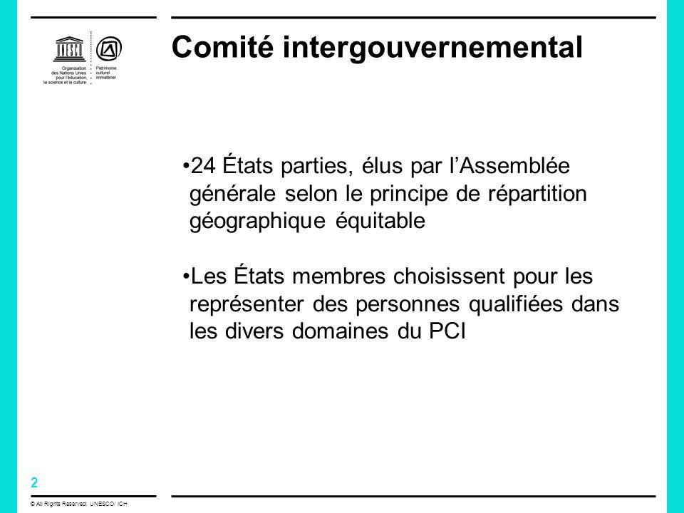 2 © All Rights Reserved: UNESCO/ ICH Comité intergouvernemental 24 États parties, élus par lAssemblée générale selon le principe de répartition géographique équitable Les États membres choisissent pour les représenter des personnes qualifiées dans les divers domaines du PCI
