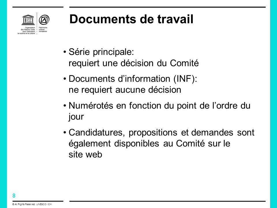 8 © All Rights Reserved: UNESCO/ ICH Documents de travail Série principale: requiert une décision du Comité Documents dinformation (INF): ne requiert