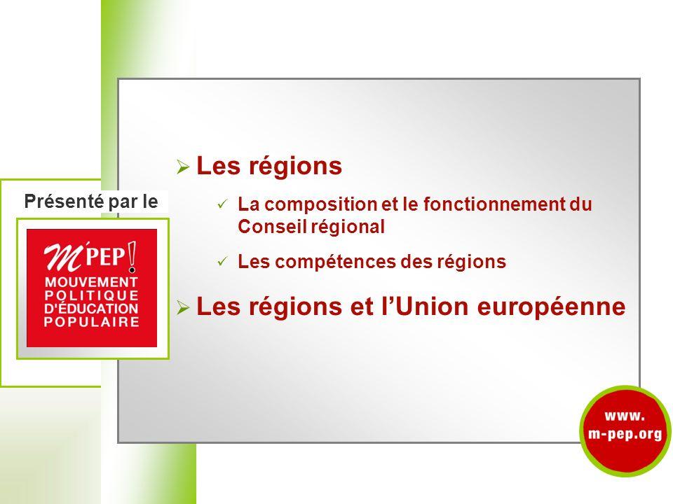 présentés par le Les régions La composition et le fonctionnement du Conseil régional Les compétences des régions Les régions et lUnion européenne Prés