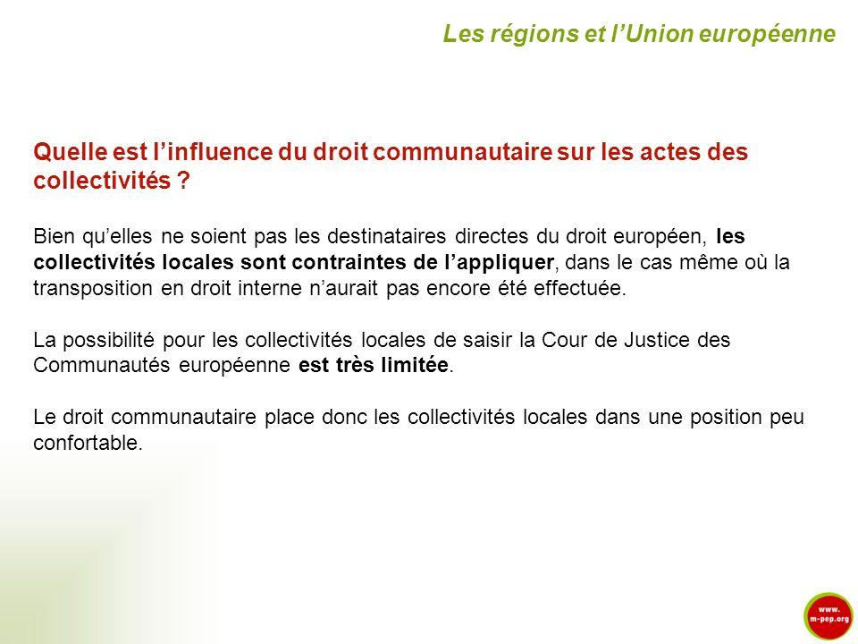 Quelle est linfluence du droit communautaire sur les actes des collectivités ? Bien quelles ne soient pas les destinataires directes du droit européen