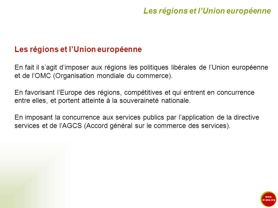 En fait il sagit dimposer aux régions les politiques libérales de lUnion européenne et de lOMC (Organisation mondiale du commerce). En favorisant lEur