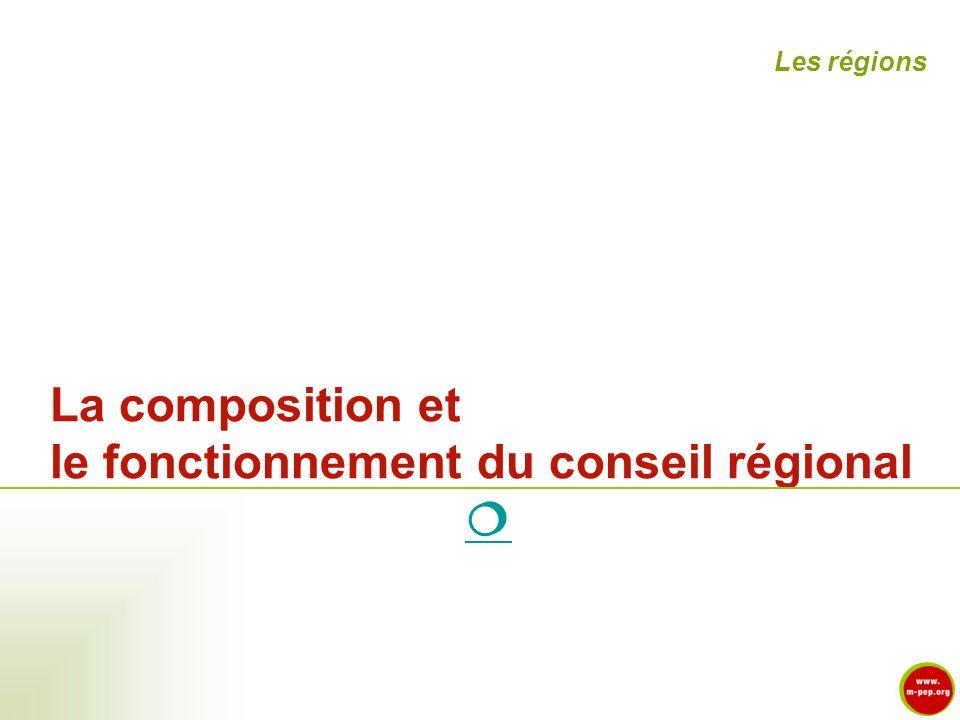 La composition et le fonctionnement du conseil régional Les régions