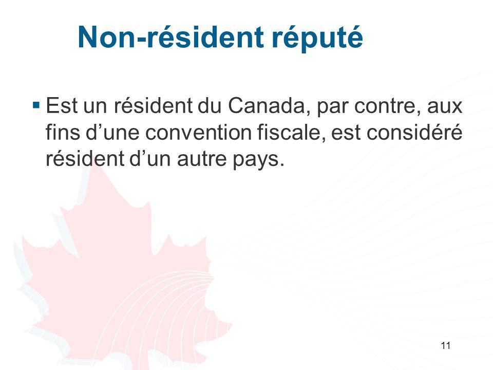 11 Non-résident réputé Est un résident du Canada, par contre, aux fins dune convention fiscale, est considéré résident dun autre pays.
