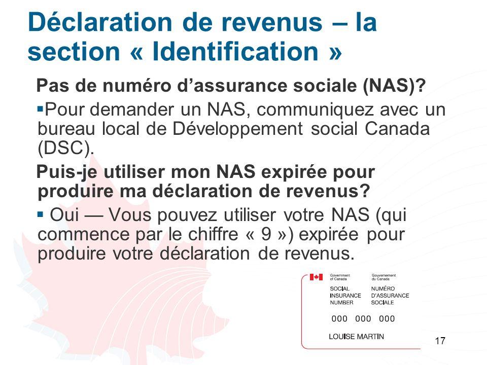 17 Déclaration de revenus – la section « Identification » Pas de numéro dassurance sociale (NAS).