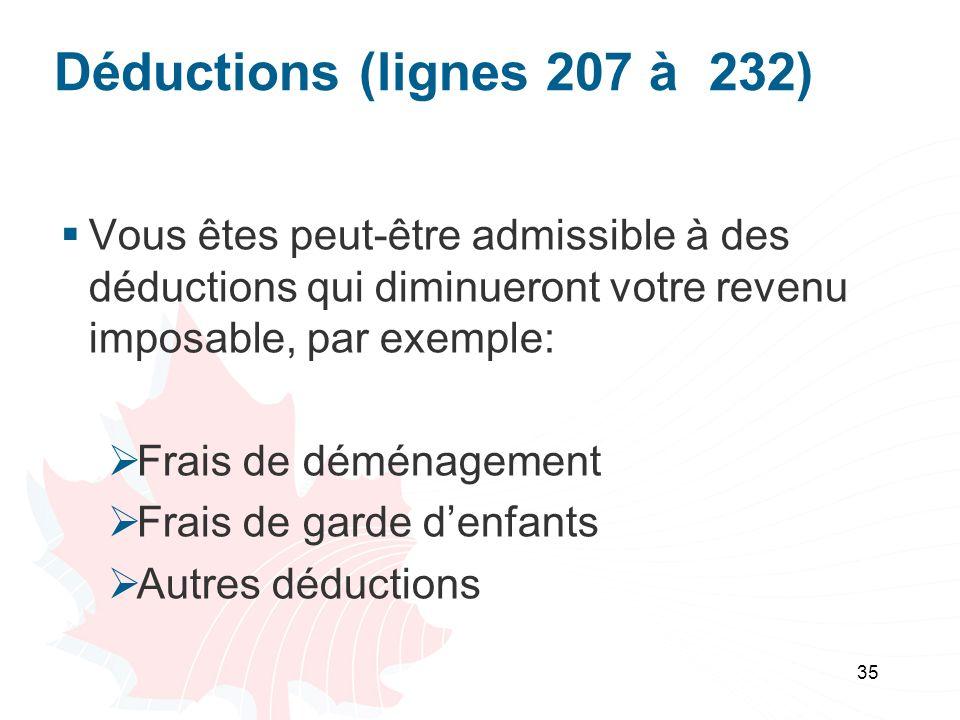 35 Déductions (lignes 207 à 232) Vous êtes peut-être admissible à des déductions qui diminueront votre revenu imposable, par exemple: Frais de déménagement Frais de garde denfants Autres déductions