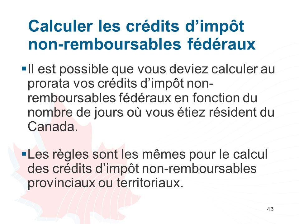 43 Calculer les crédits dimpôt non-remboursables fédéraux Il est possible que vous deviez calculer au prorata vos crédits dimpôt non- remboursables fédéraux en fonction du nombre de jours où vous étiez résident du Canada.