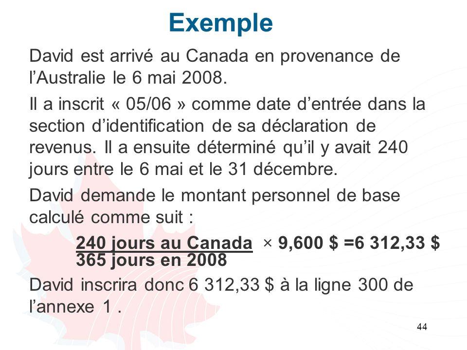 44 Exemple David est arrivé au Canada en provenance de lAustralie le 6 mai 2008.