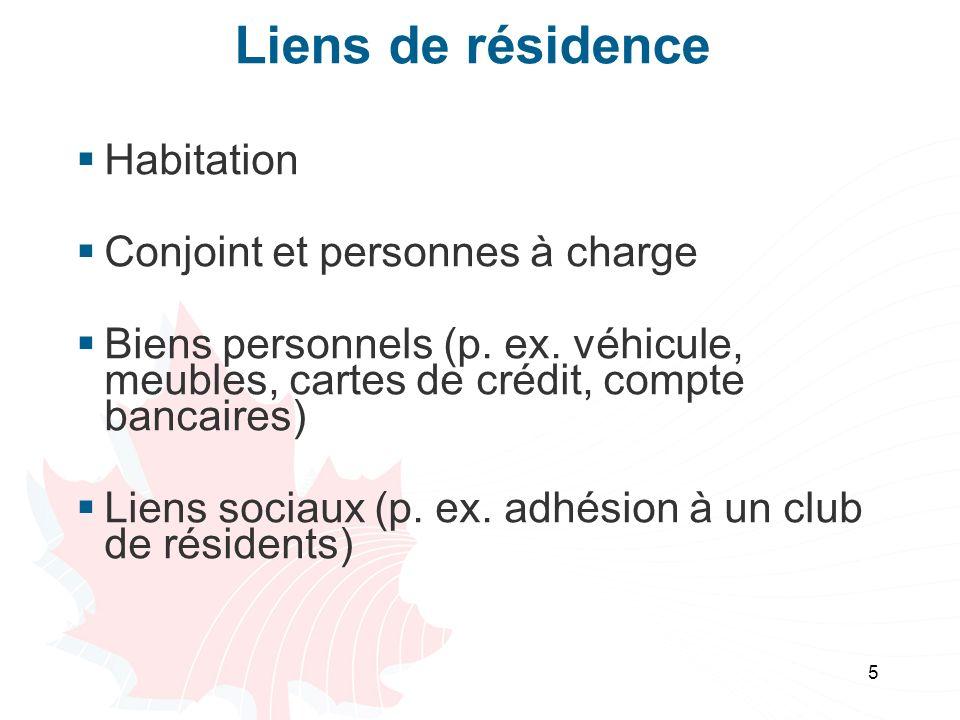 5 Liens de résidence Habitation Conjoint et personnes à charge Biens personnels (p.