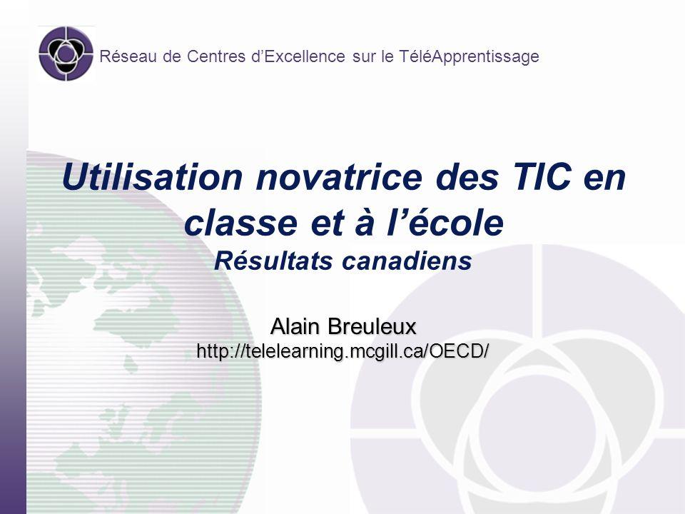 Réseau de Centres dExcellence sur le TéléApprentissage Utilisation novatrice des TIC en classe et à lécole Résultats canadiens Alain Breuleux http://telelearning.mcgill.ca/OECD/