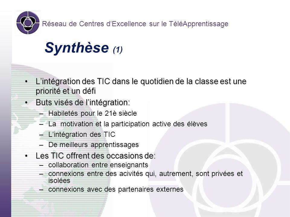 Réseau de Centres dExcellence sur le TéléApprentissage Synthèse (1) Lintégration des TIC dans le quotidien de la classe est une priorité et un défiLin