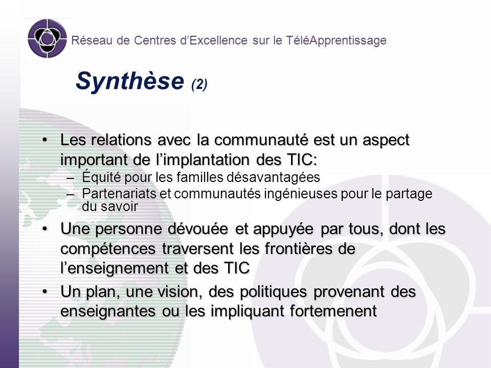 Réseau de Centres dExcellence sur le TéléApprentissage Synthèse (2) Les relations avec la communauté est un aspect important de limplantation des TIC: