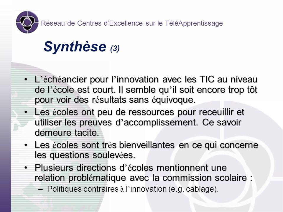 Réseau de Centres dExcellence sur le TéléApprentissage Synthèse (3) L é ch é ancier pour l innovation avec les TIC au niveau de l é cole est court. Il
