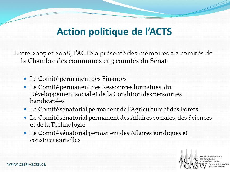 Action politique de lACTS Entre 2007 et 2008, lACTS a présenté des mémoires à 2 comités de la Chambre des communes et 3 comités du Sénat: Le Comité pe