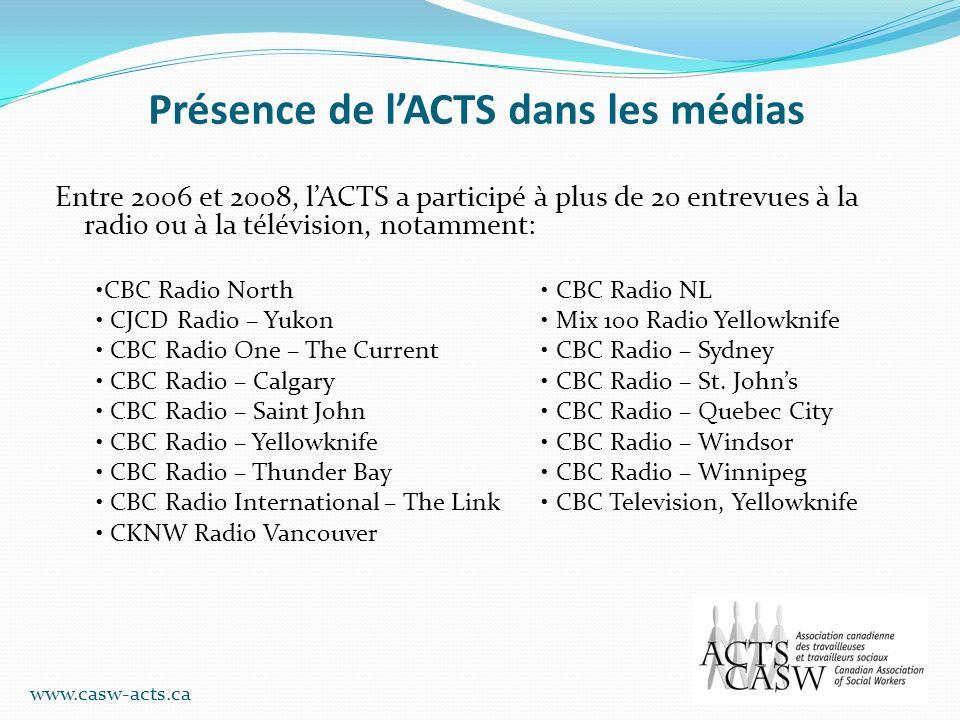 Présence de lACTS dans les médias Entre 2006 et 2008, lACTS a participé à plus de 20 entrevues à la radio ou à la télévision, notamment: CBC Radio Nor