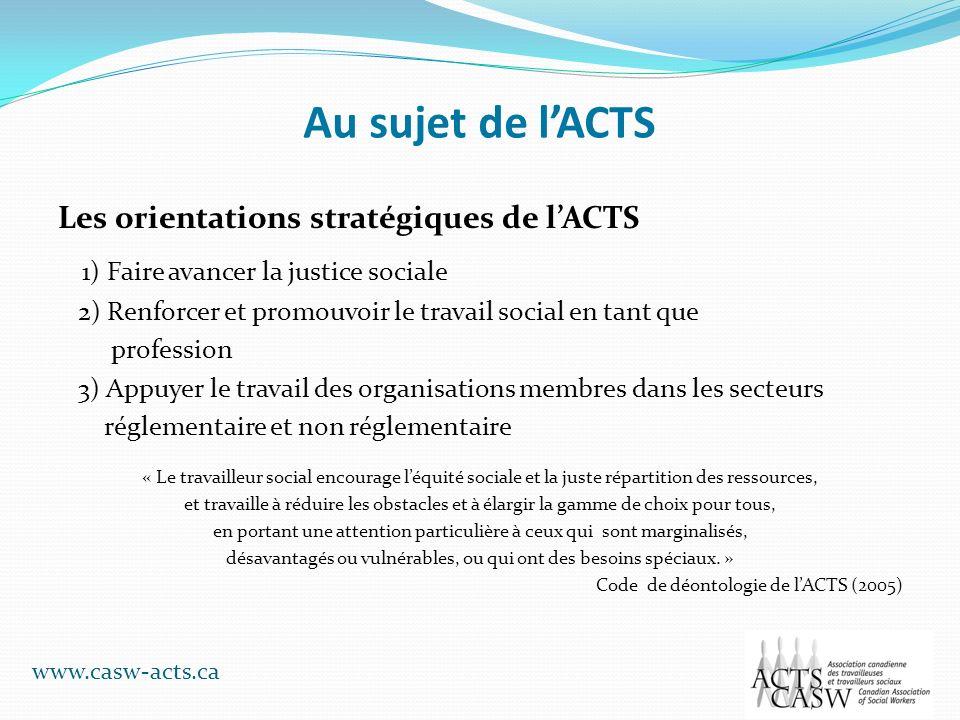 Au sujet de lACTS Les orientations stratégiques de lACTS 1) Faire avancer la justice sociale 2) Renforcer et promouvoir le travail social en tant que