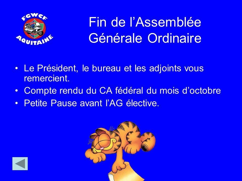Fin de lAssemblée Générale Ordinaire Le Président, le bureau et les adjoints vous remercient. Compte rendu du CA fédéral du mois doctobre Petite Pause