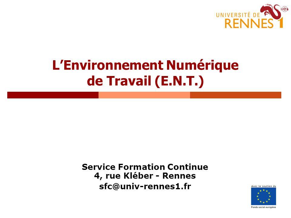1 LEnvironnement Numérique de Travail (E.N.T.) Service Formation Continue 4, rue Kléber - Rennes sfc@univ-rennes1.fr