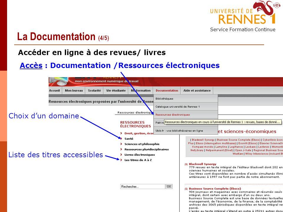 Service Formation Continue 29 La Documentation (4/5) Accès : Documentation /Ressources électroniques Choix dun domaine Liste des titres accessibles Accéder en ligne à des revues/ livres