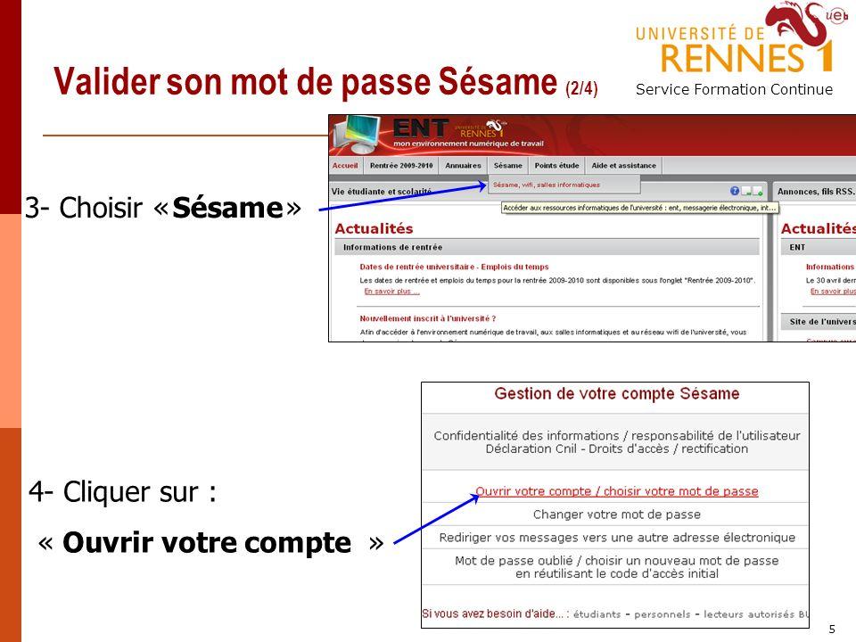 Service Formation Continue 5 Valider son mot de passe Sésame (2/4) 3- Choisir « Sésame » 4- Cliquer sur : « Ouvrir votre compte »