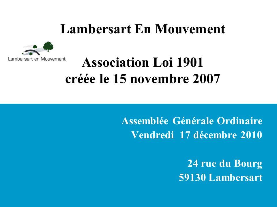 Lambersart En Mouvement Association Loi 1901 créée le 15 novembre 2007 Assemblée Générale Ordinaire Vendredi 17 décembre 2010 24 rue du Bourg 59130 La