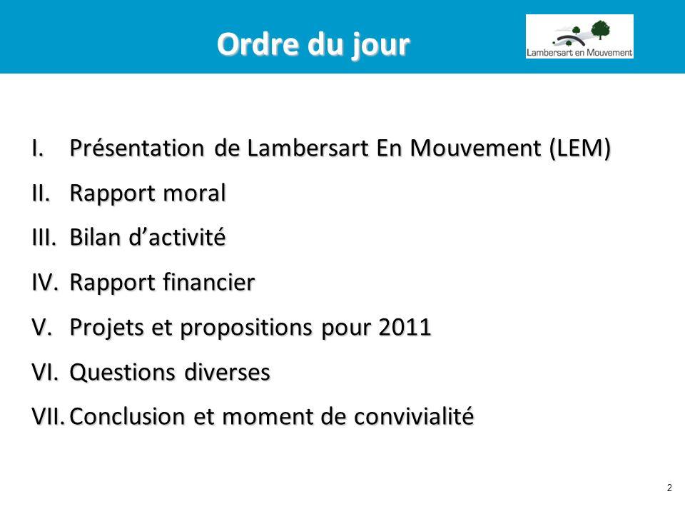 2 Ordre du jour Ordre du jour I.Présentation de Lambersart En Mouvement (LEM) II.Rapport moral III.Bilan dactivité IV.Rapport financier V.Projets et p