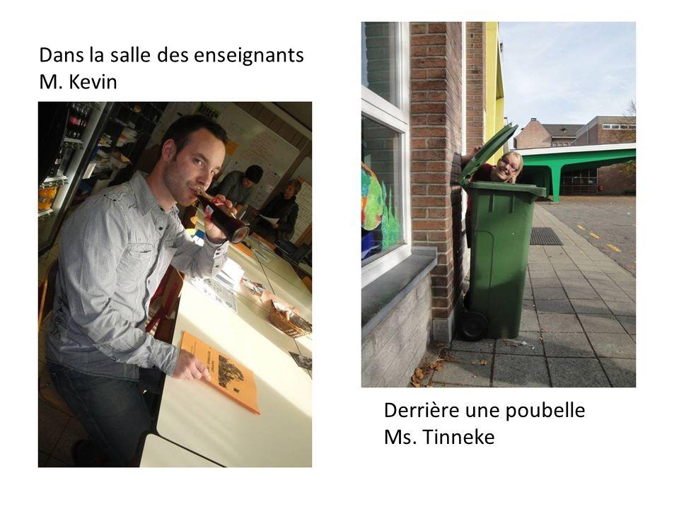 Derrière une poubelle Ms. Tinneke Dans la salle des enseignants M. Kevin
