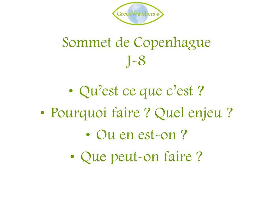 Sommet de Copenhague J-8 Quest ce que cest ? Pourquoi faire ? Quel enjeu ? Ou en est-on ? Que peut-on faire ?
