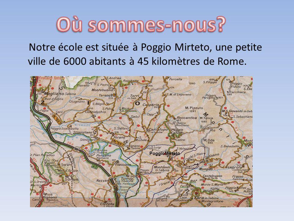 PoggioMirteto Notre école est située à Poggio Mirteto, une petite ville de 6000 abitants à 45 kilomètres de Rome.