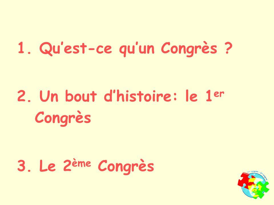 1. Quest-ce quun Congrès 2. Un bout dhistoire: le 1 er Congrès 3. Le 2 ème Congrès