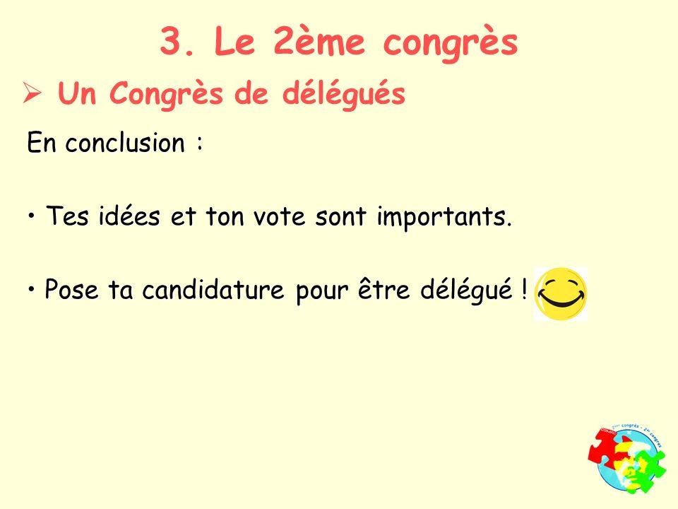 3. Le 2ème congrès Un Congrès de délégués En conclusion : Tes idées et ton vote sont importants.