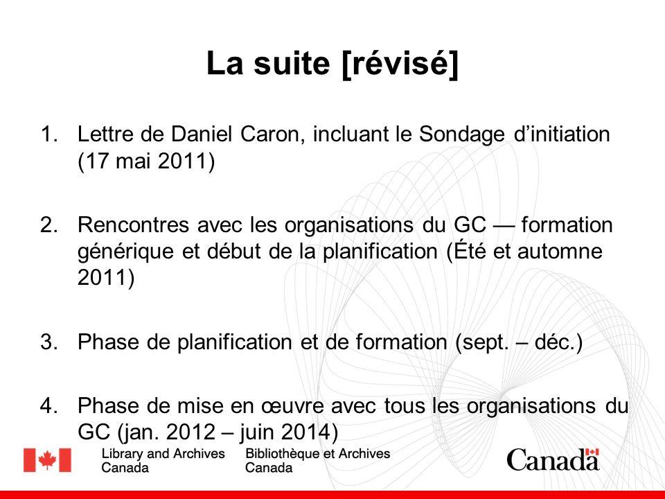 La suite [révisé] 1.Lettre de Daniel Caron, incluant le Sondage dinitiation (17 mai 2011) 2.Rencontres avec les organisations du GC formation générique et début de la planification (Été et automne 2011) 3.Phase de planification et de formation (sept.