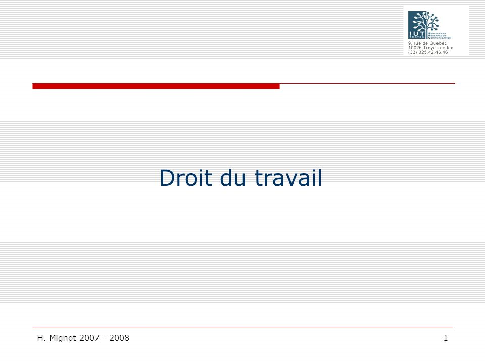 H.Mignot 2007 - 2008 2 Le droit du travail est né à la fin du XIXe siècle.