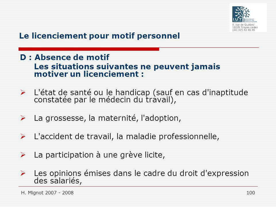H. Mignot 2007 - 2008 100 D : Absence de motif Les situations suivantes ne peuvent jamais motiver un licenciement : L'état de santé ou le handicap (sa