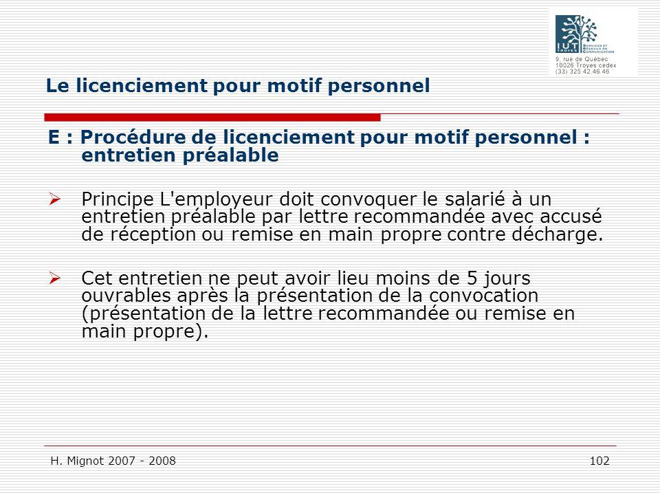 H. Mignot 2007 - 2008 102 E : Procédure de licenciement pour motif personnel : entretien préalable Principe L'employeur doit convoquer le salarié à un