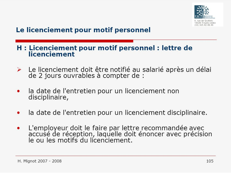 H. Mignot 2007 - 2008 105 H : Licenciement pour motif personnel : lettre de licenciement Le licenciement doit être notifié au salarié après un délai d