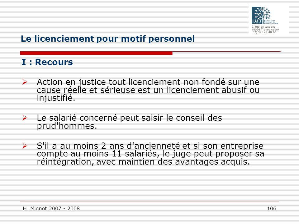 H. Mignot 2007 - 2008 106 I : Recours Action en justice tout licenciement non fondé sur une cause réelle et sérieuse est un licenciement abusif ou inj