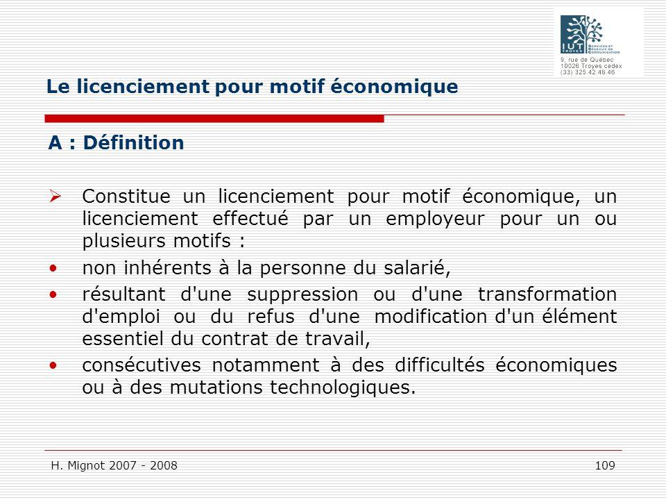 H. Mignot 2007 - 2008 109 A : Définition Constitue un licenciement pour motif économique, un licenciement effectué par un employeur pour un ou plusieu