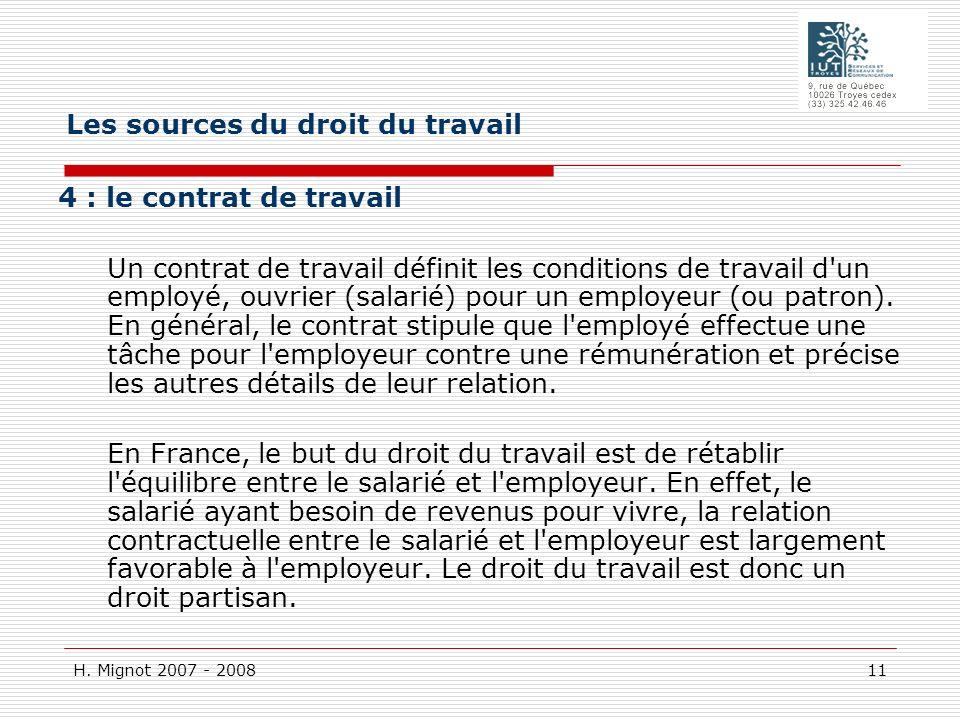 H. Mignot 2007 - 2008 11 4 : le contrat de travail Un contrat de travail définit les conditions de travail d'un employé, ouvrier (salarié) pour un emp