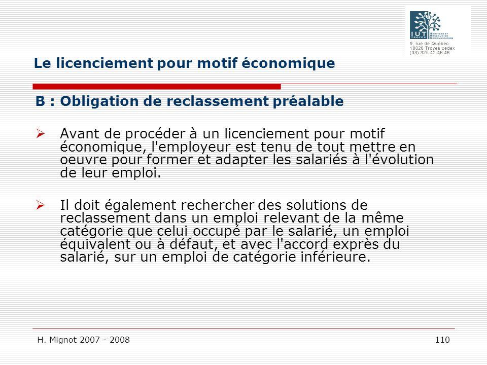 H. Mignot 2007 - 2008 110 B : Obligation de reclassement préalable Avant de procéder à un licenciement pour motif économique, l'employeur est tenu de